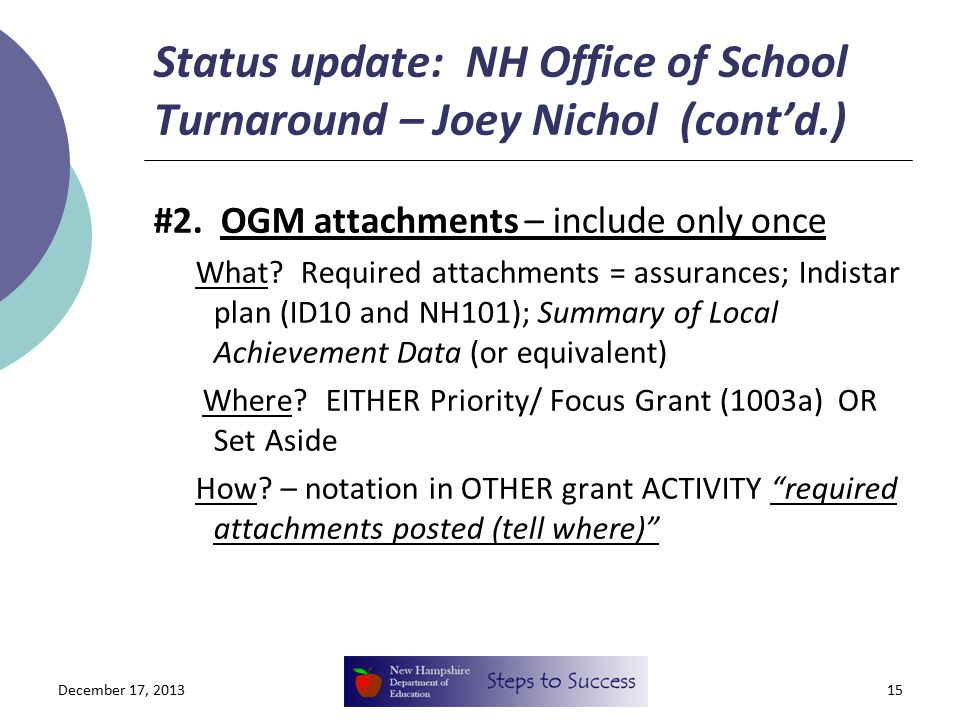 Status update: NH Office of School Turnaround – Joey Nichol (cont'd.) #2. OGM attachments – include only once What? Required attachments = assurances;