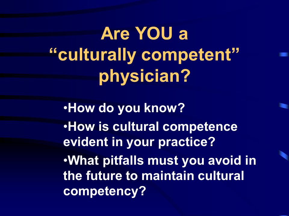 Are YOU a culturally competent physician. How do you know.