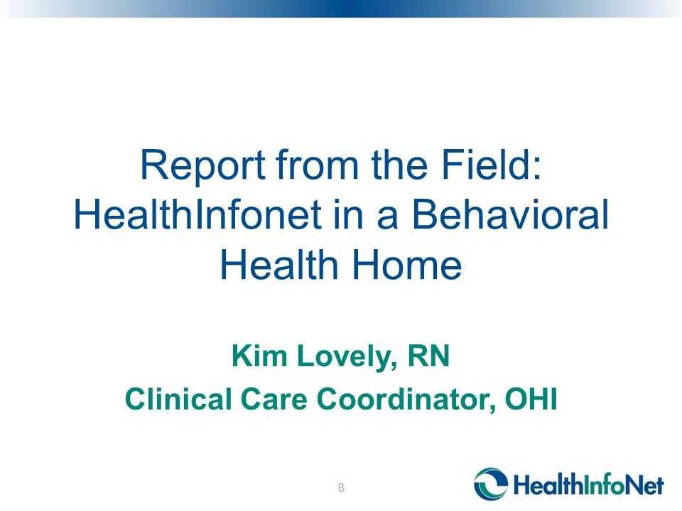 Report from the Field: HealthInfonet in a Behavioral Health Home Kim Lovely, RN Clinical Care Coordinator, OHI 8