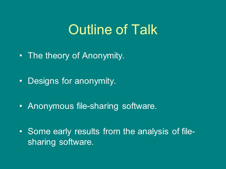 Outline of Talk The theory of Anonymity. Designs for anonymity.