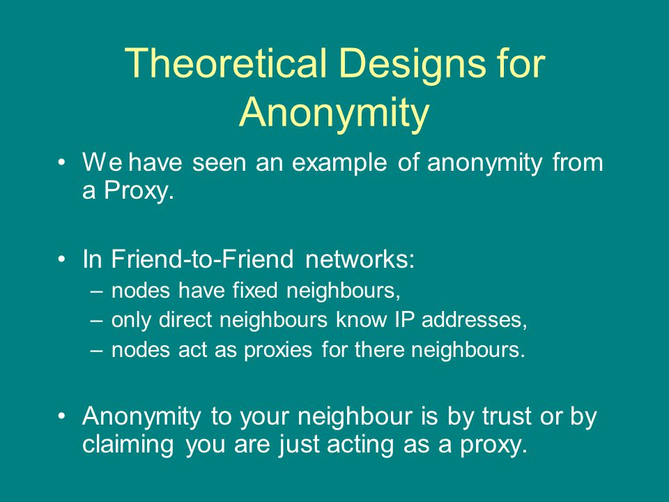 Theoretical Designs for Anonymity We have seen an example of anonymity from a Proxy.