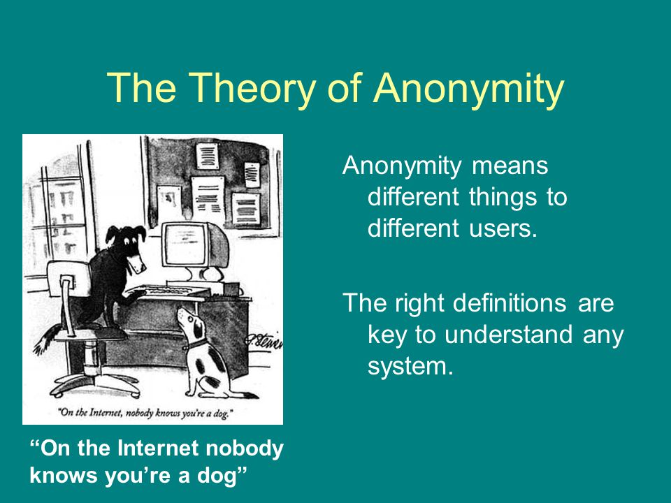 The Theory of Anonymity Anonymity means different things to different users.