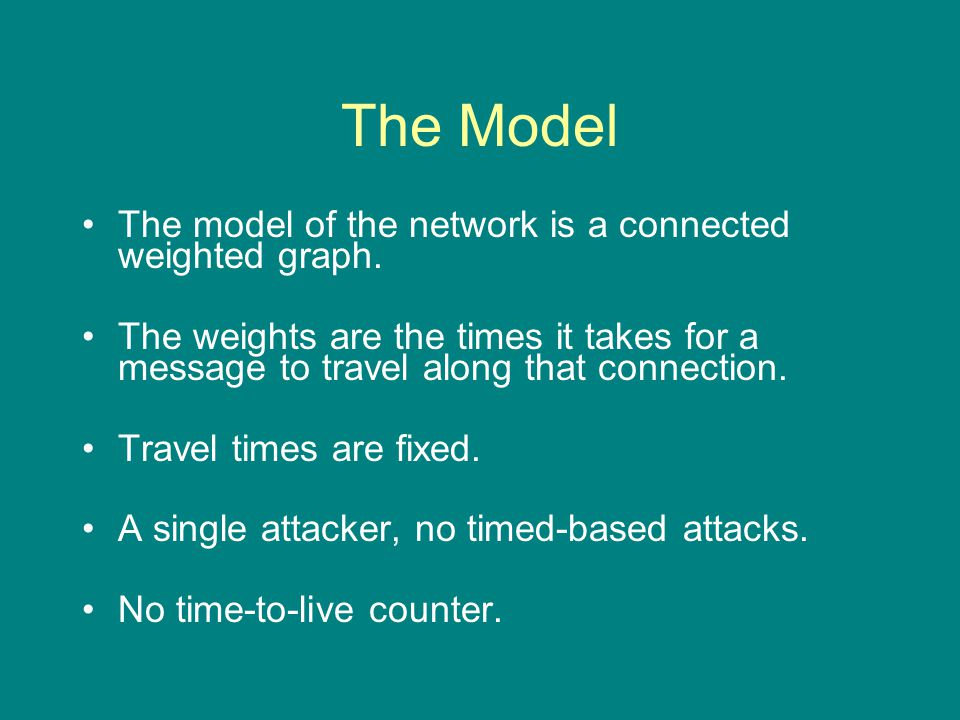 The Model The model of the network is a connected weighted graph.