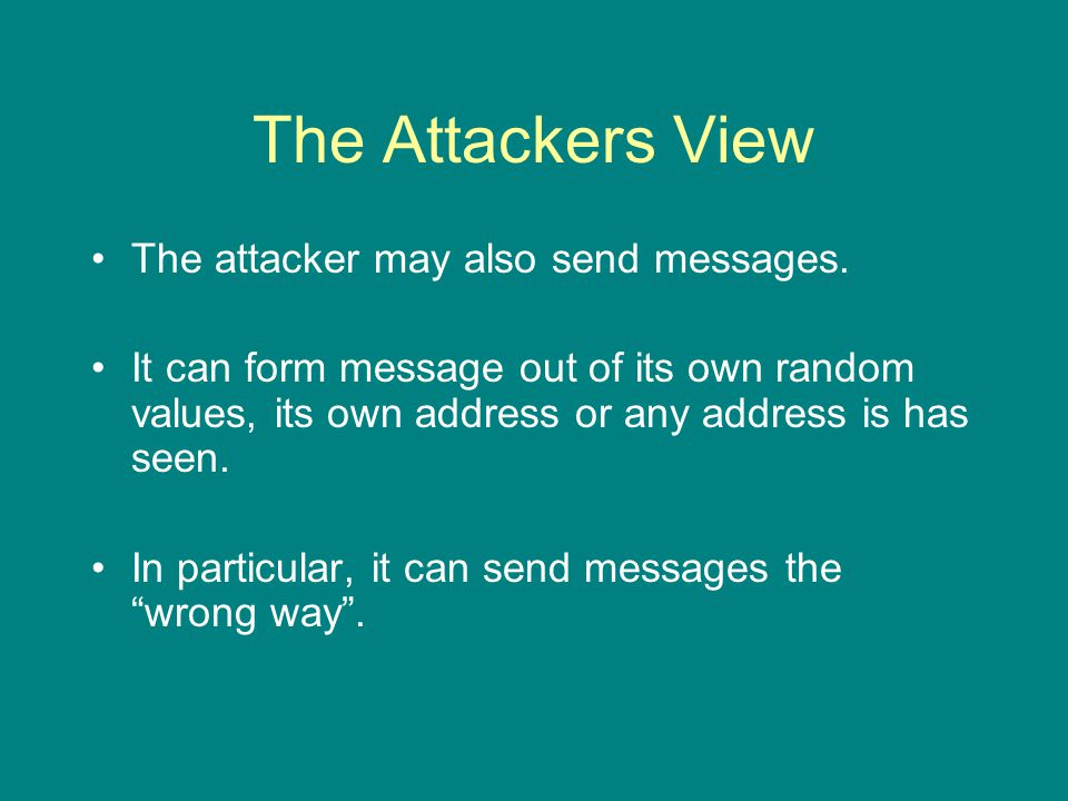 The Attackers View The attacker may also send messages.