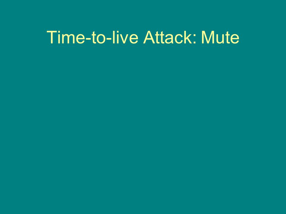 Time-to-live Attack: Mute
