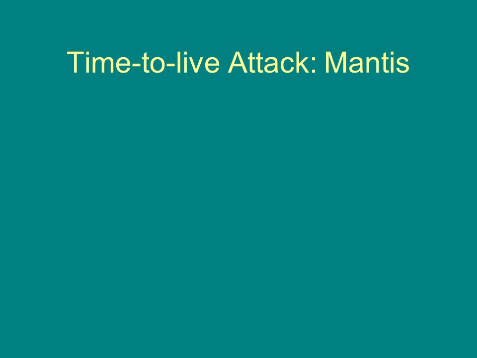 Time-to-live Attack: Mantis