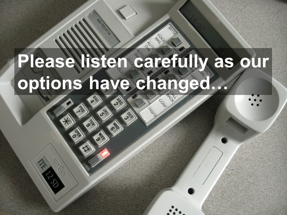 Please listen carefully as our options have changed…