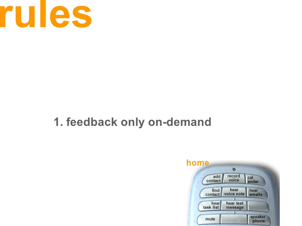 rules 1. feedback only on-demand hear voice note mute speaker phone hear task list add contact record voice find contact cal endar hear emails hear te