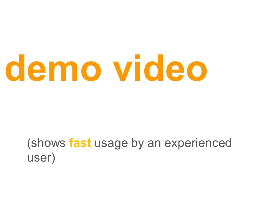 (shows fast usage by an experienced user) demo video