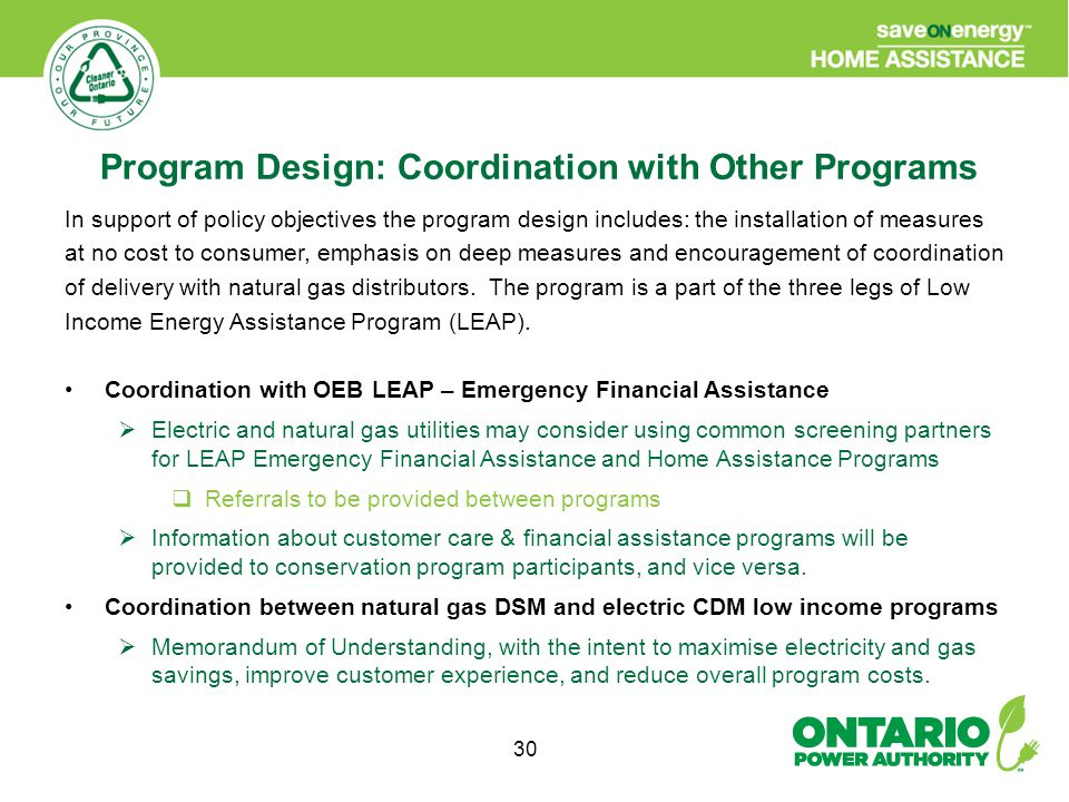 30 In support of policy objectives the program design includes: the installation of measures at no cost to consumer, emphasis on deep measures and encouragement of coordination of delivery with natural gas distributors.