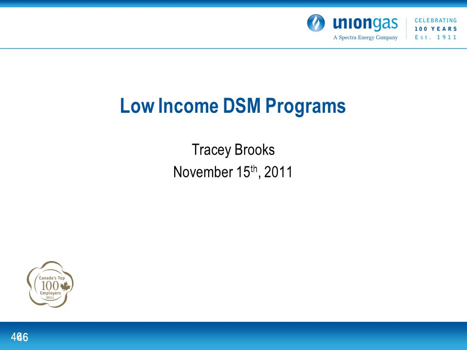 Union Gas. For the energy. 46 Tracey Brooks November 15 th, 2011 Low Income DSM Programs