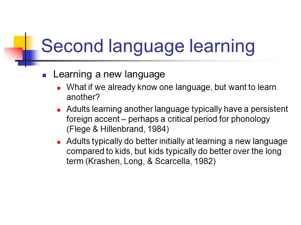 Second language learning Learning a new language What if we already know one language, but want to learn another? Adults learning another language typ