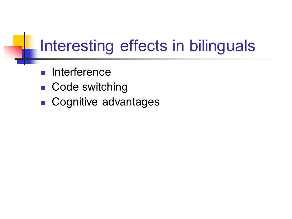 Interesting effects in bilinguals Interference Code switching Cognitive advantages