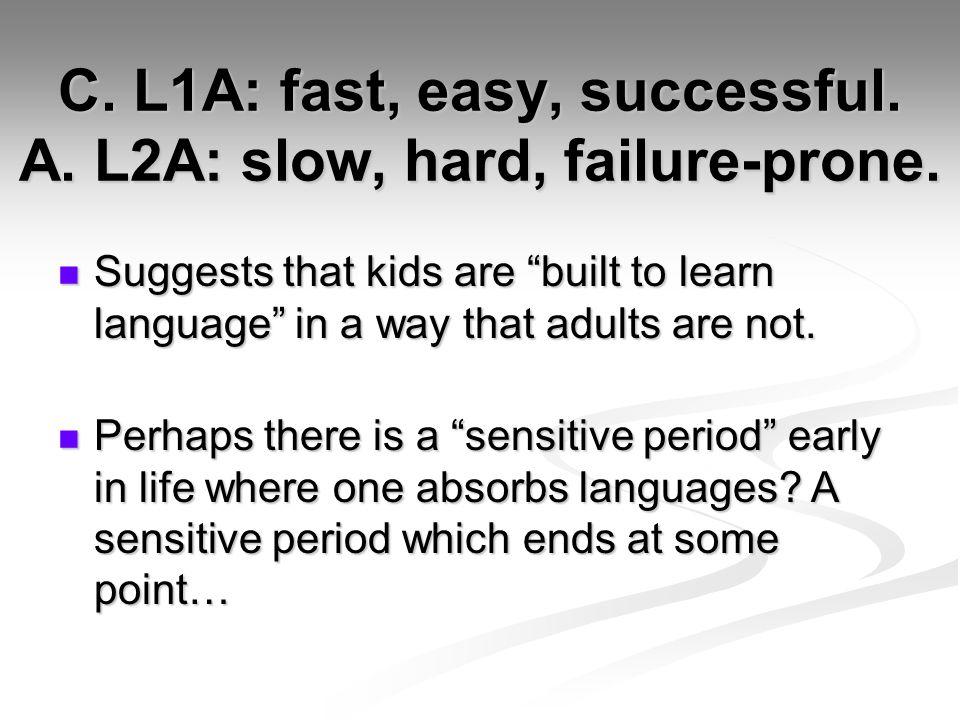 C.L1A: fast, easy, successful. A. L2A: slow, hard, failure-prone.