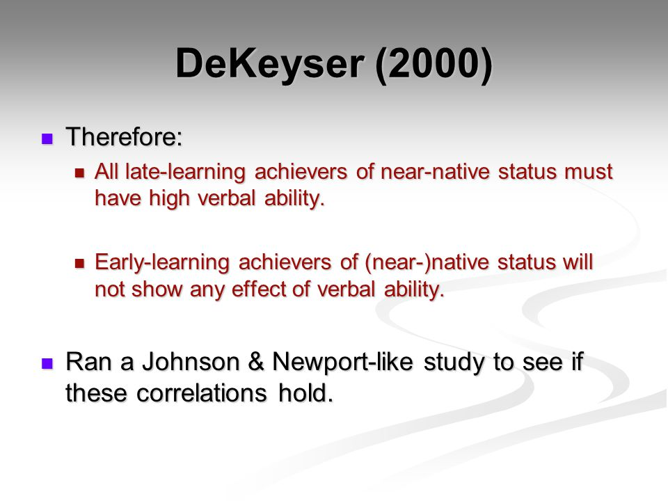 DeKeyser (2000) Therefore: Therefore: All late-learning achievers of near-native status must have high verbal ability.