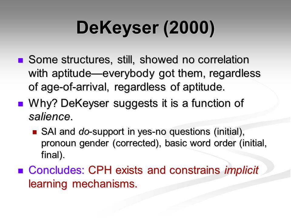 DeKeyser (2000) Some structures, still, showed no correlation with aptitude—everybody got them, regardless of age-of-arrival, regardless of aptitude.