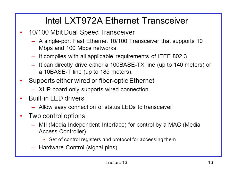 Lecture 1313 Intel LXT972A Ethernet Transceiver 10/100 Mbit Dual-Speed Transceiver –A single-port Fast Ethernet 10/100 Transceiver that supports 10 Mbps and 100 Mbps networks.