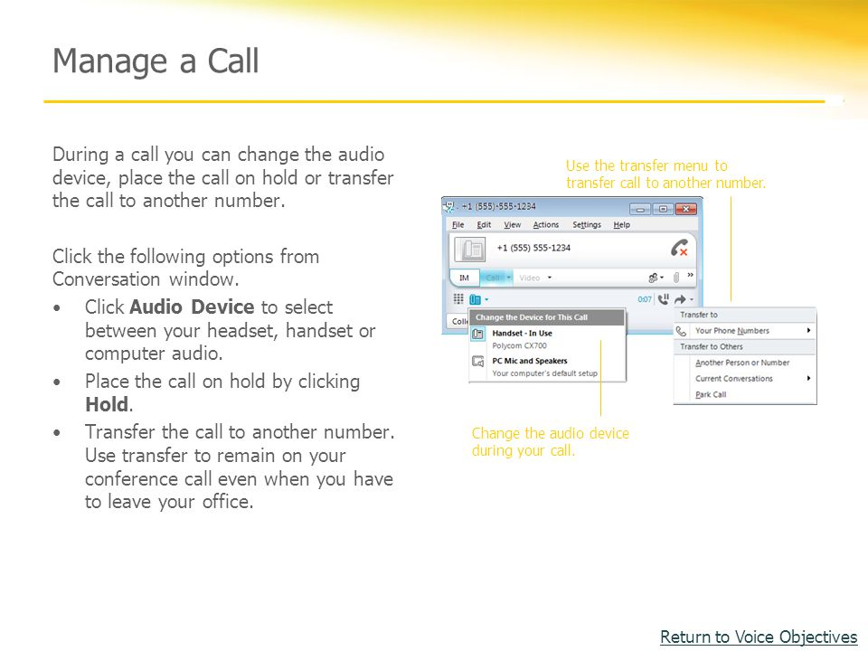 Manage a Call During a call you can change the audio device, place the call on hold or transfer the call to another number.