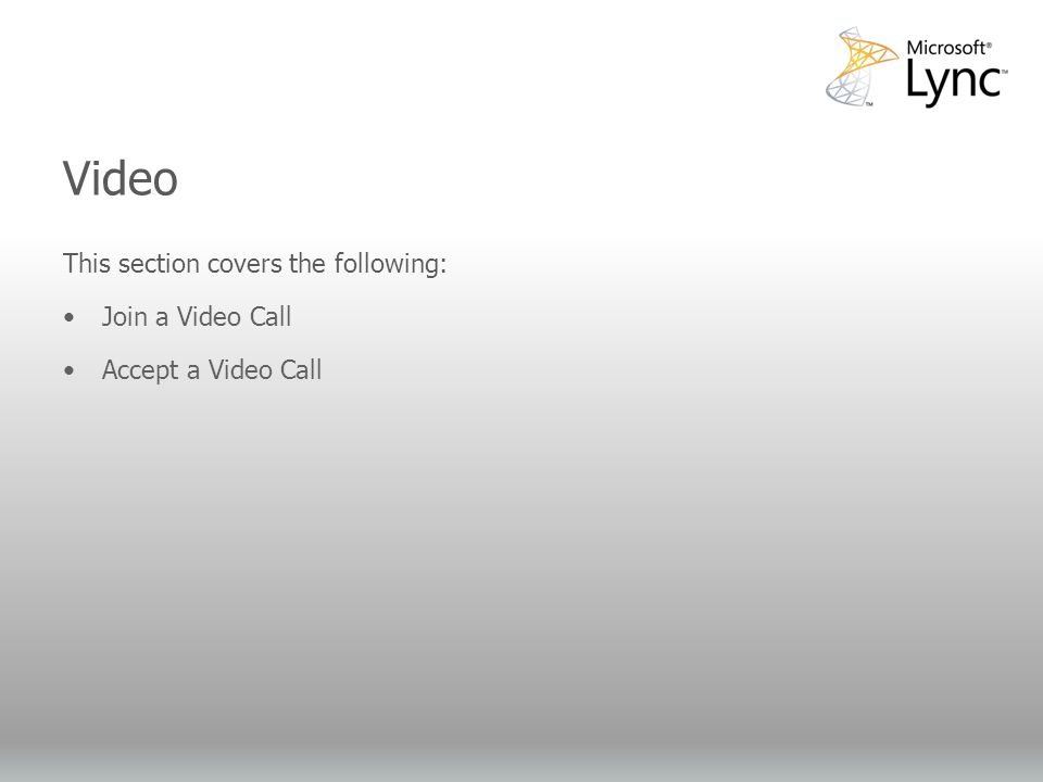 Video Objectives This section covers the following: Join a Video Call Accept a Video Call Video