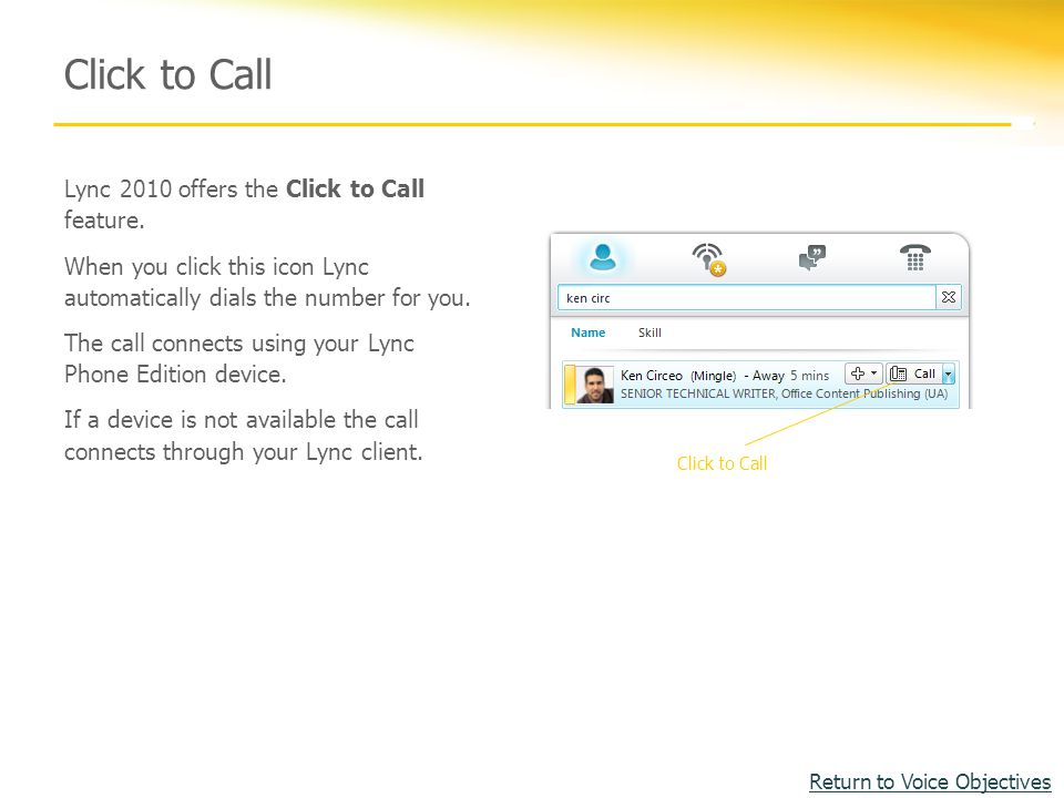 Click to Call Lync 2010 offers the Click to Call feature.