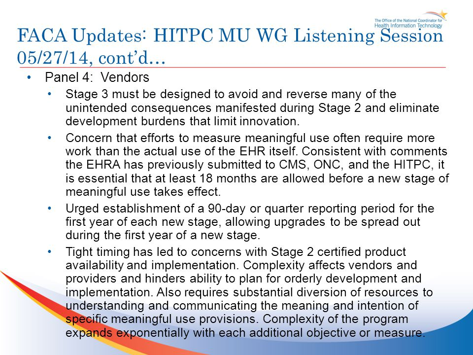 FACA Updates: HITPC MU WG Listening Session 05/27/14, cont'd… Panel 4: Vendors Stage 3 must be designed to avoid and reverse many of the unintended consequences manifested during Stage 2 and eliminate development burdens that limit innovation.