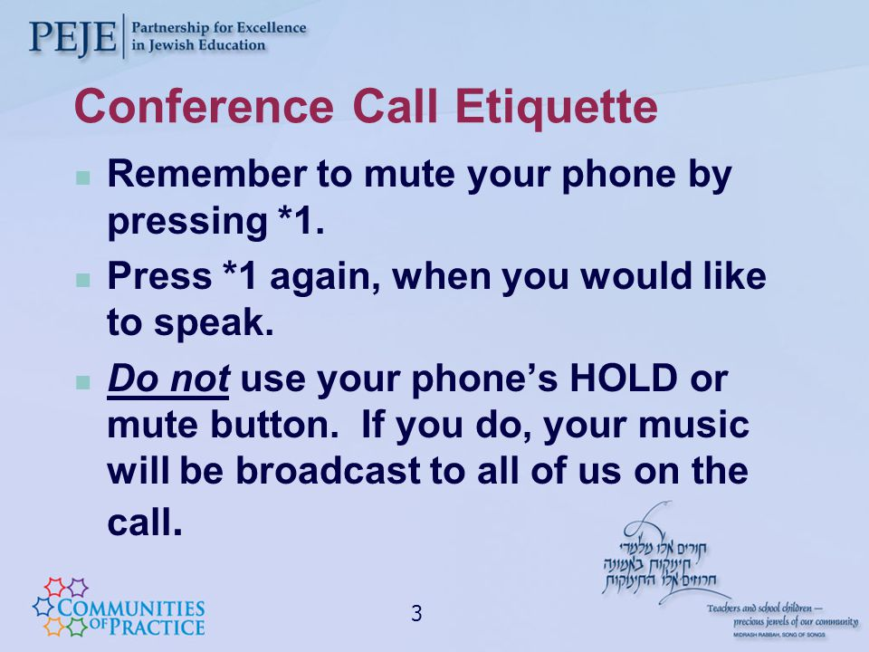 Conference Call Etiquette Remember to mute your phone by pressing *1.