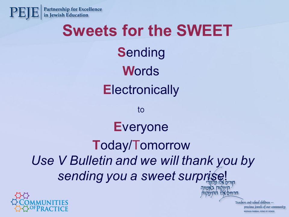 Sweets for the SWEET Sending Words Electronically to Everyone Today/Tomorrow Use V Bulletin and we will thank you by sending you a sweet surprise!