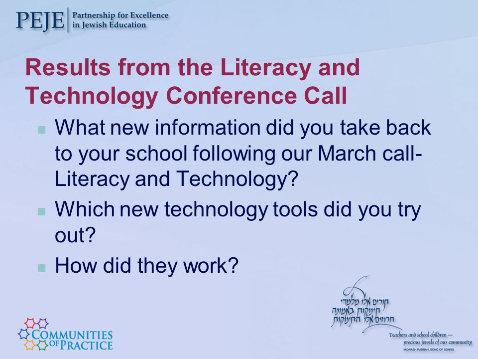 Results from the Literacy and Technology Conference Call What new information did you take back to your school following our March call- Literacy and Technology.