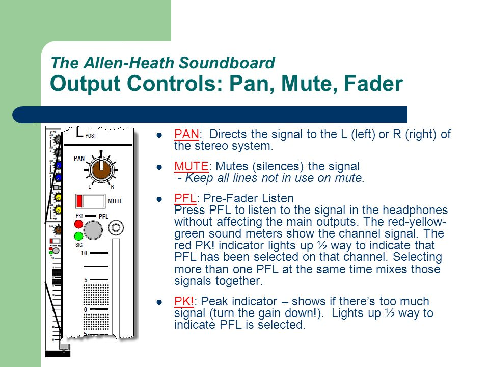 The Allen-Heath Soundboard Output Controls: Pan, Mute, Fader PAN: Directs the signal to the L (left) or R (right) of the stereo system.