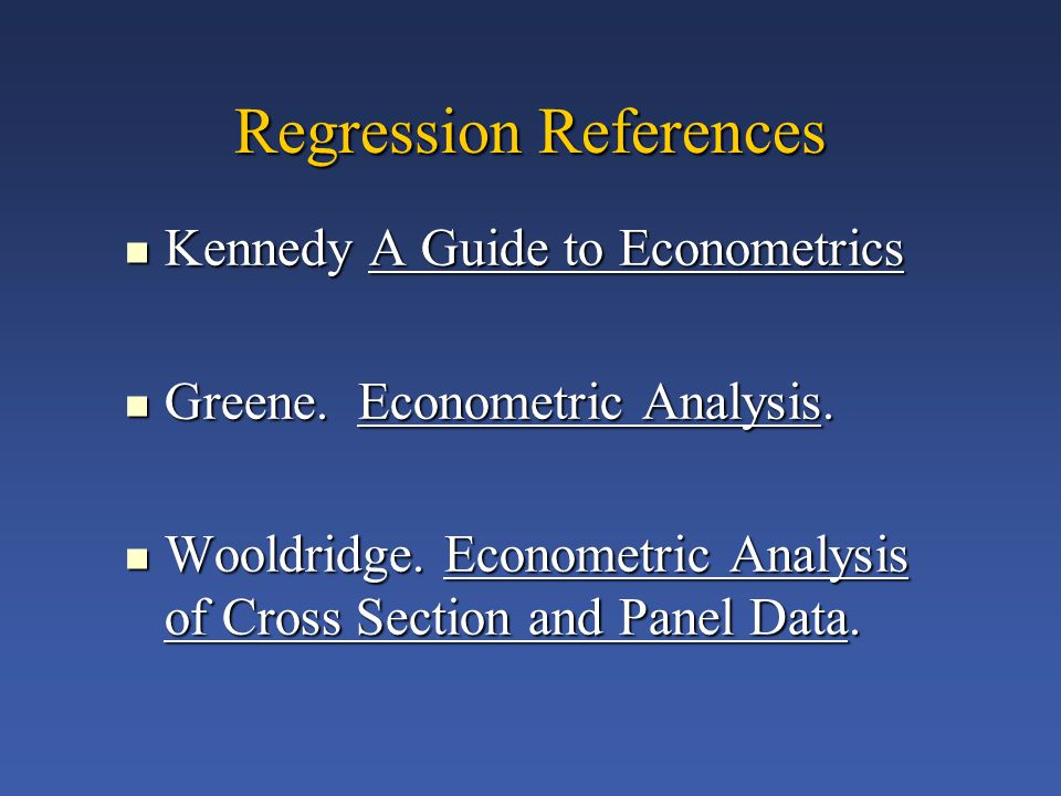 Regression References Kennedy A Guide to Econometrics Kennedy A Guide to Econometrics Greene.