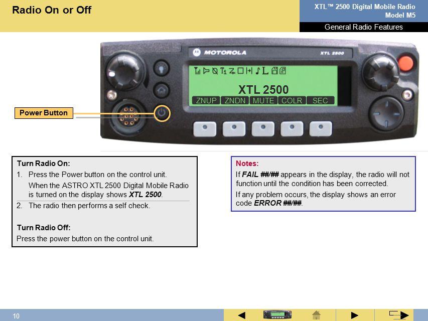 9 XTL™ 2500 Digital Mobile Radio Model M5 ► ◄ ► General Radio Features XTL 2500 ZNUPZNDNMUTECOLRSEC