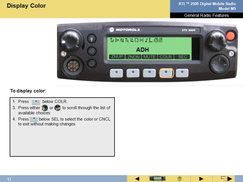 12 XTL™ 2500 Digital Mobile Radio Model M5 ► ◄ ► Press the Dimmer button to change the display brightness to one of four levels.