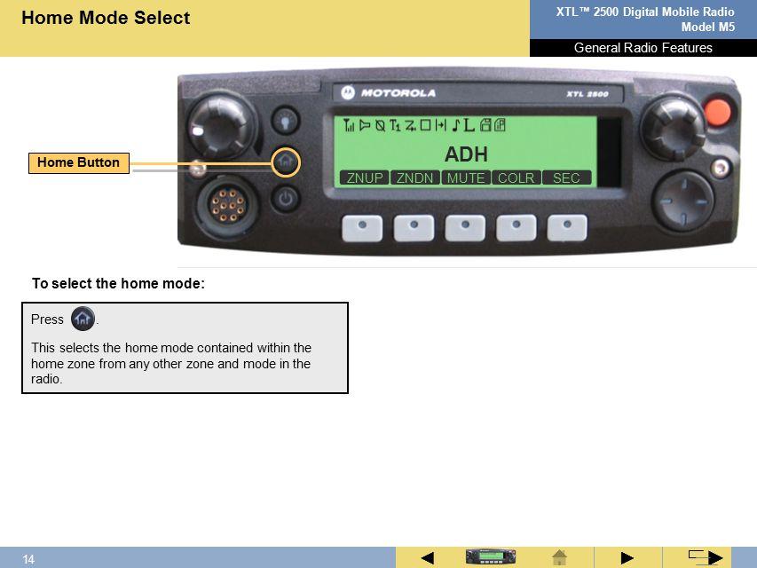 13 XTL™ 2500 Digital Mobile Radio Model M5 ► ◄ ► ZNUP ZNDN MUTE Display Color To display color: General Radio Features 1.Press below COLR.