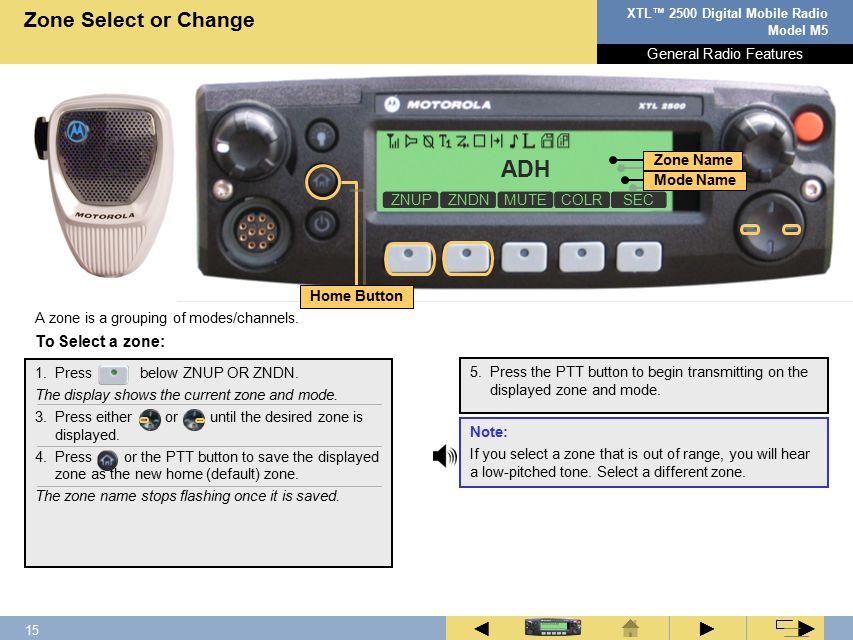 14 XTL™ 2500 Digital Mobile Radio Model M5 ► ◄ ► To select the home mode: Home Mode Select Press.