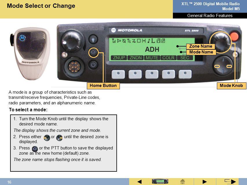 15 XTL™ 2500 Digital Mobile Radio Model M5 ► ◄ ► 1.Press below ZNUP OR ZNDN.