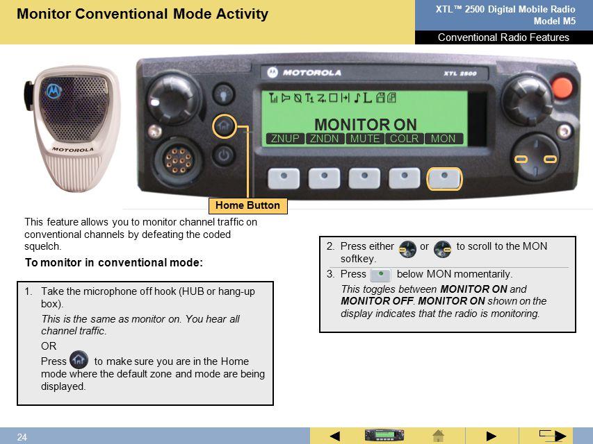23 XTL™ 2500 Digital Mobile Radio Model M5 ► ◄ ► Conventional Radio Features