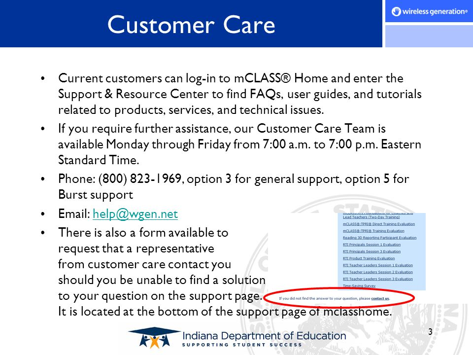 Customer Care Current customers can log-in to mCLASS® Home and enter the Support & Resource Center to find FAQs, user guides, and tutorials related to