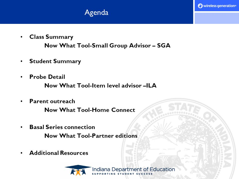 Agenda Class Summary Now What Tool-Small Group Advisor – SGA Student Summary Probe Detail Now What Tool-Item level advisor –ILA Parent outreach Now Wh