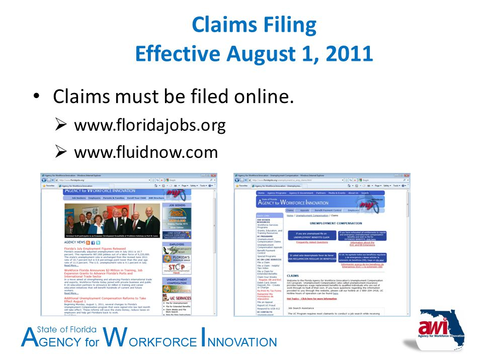 A GENCY for W ORKFORCE I NNOVATION State of Florida A GENCY for W ORKFORCE I NNOVATION State of Florida Claims Filing Effective August 1, 2011 Claims