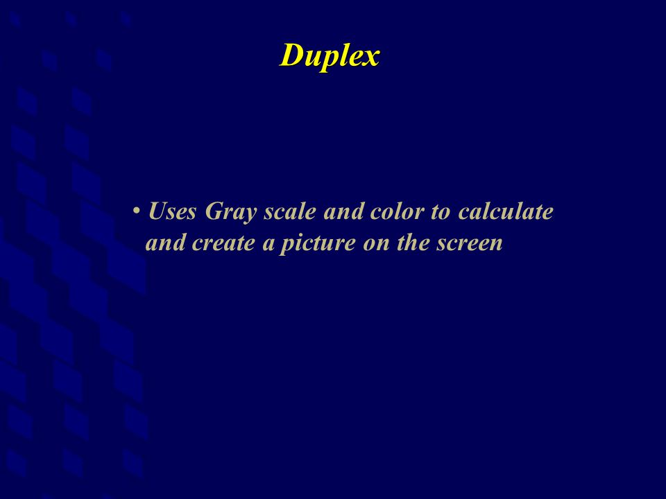 Duplex Uses Gray scale and color to calculate and create a picture on the screen