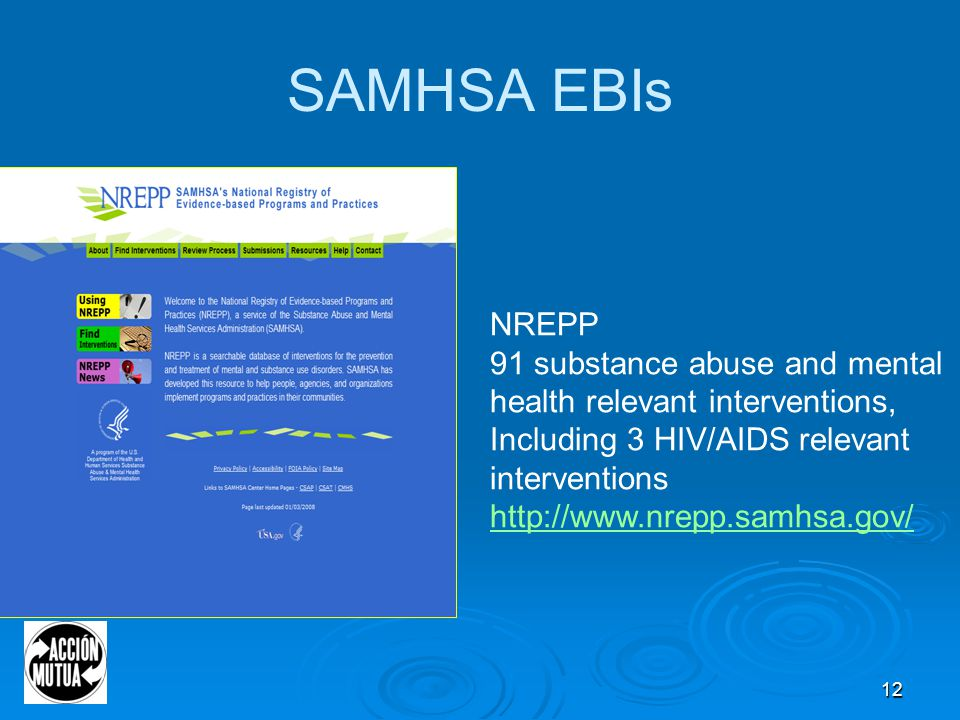 12 SAMHSA EBIs NREPP 91 substance abuse and mental health relevant interventions, Including 3 HIV/AIDS relevant interventions http://www.nrepp.samhsa.gov/