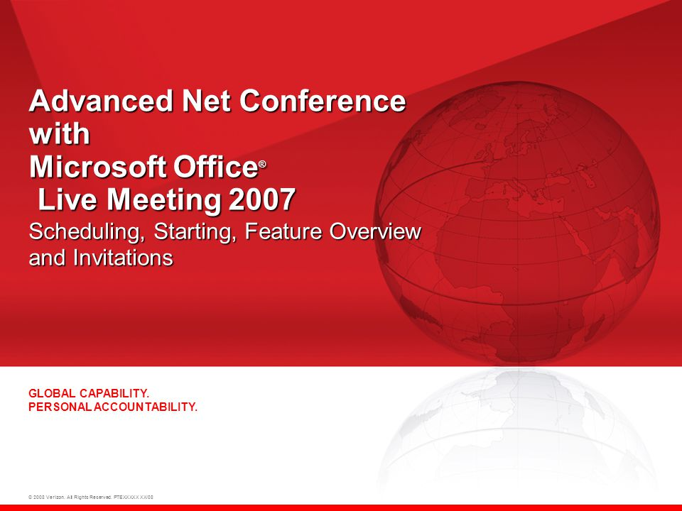 © 2008 Verizon. All Rights Reserved. PTEXXXXX XX/08 GLOBAL CAPABILITY. PERSONAL ACCOUNTABILITY. Advanced Net Conference with Microsoft Office ® Live M
