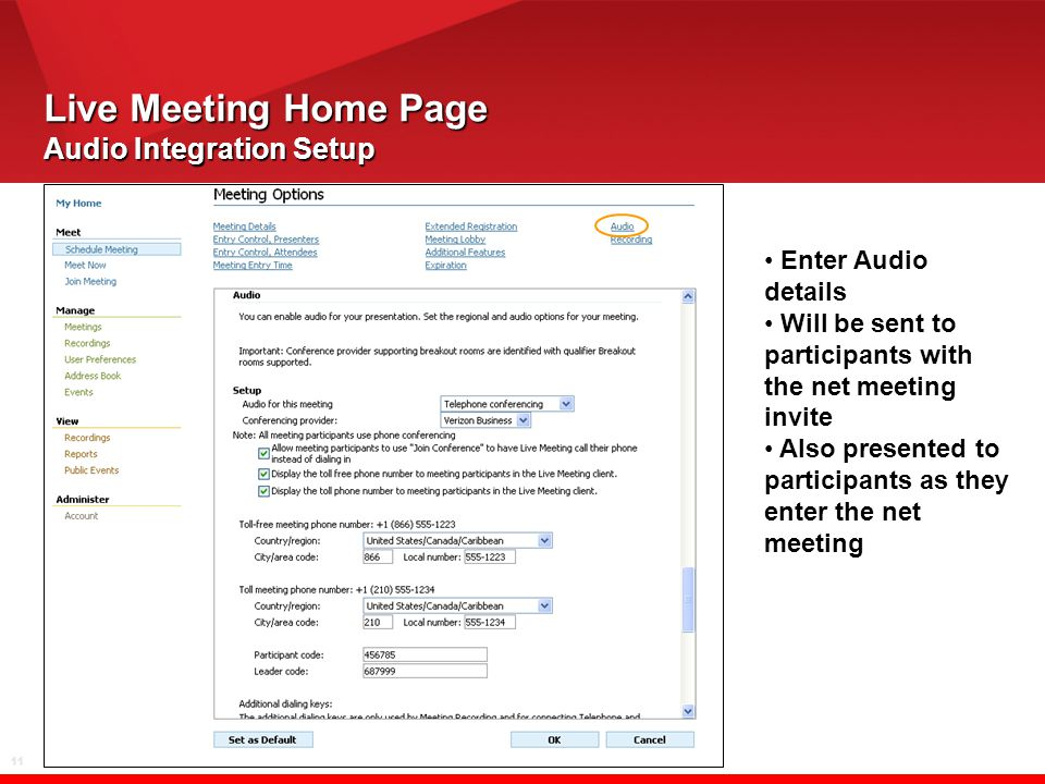 11 Live Meeting Home Page Audio Integration Setup Enter Audio details Will be sent to participants with the net meeting invite Also presented to parti