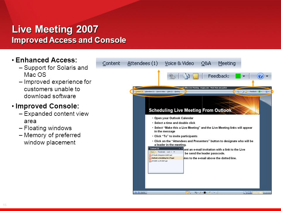 15 Live Meeting 2007 Improved Access and Console Enhanced Access: –Support for Solaris and Mac OS –Improved experience for customers unable to downloa