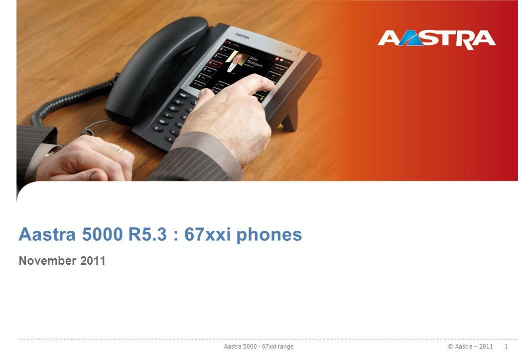 © Aastra – 2011 Aastra 67xxi range Management and provisioning 32 Aastra 5000 - 67xxi range