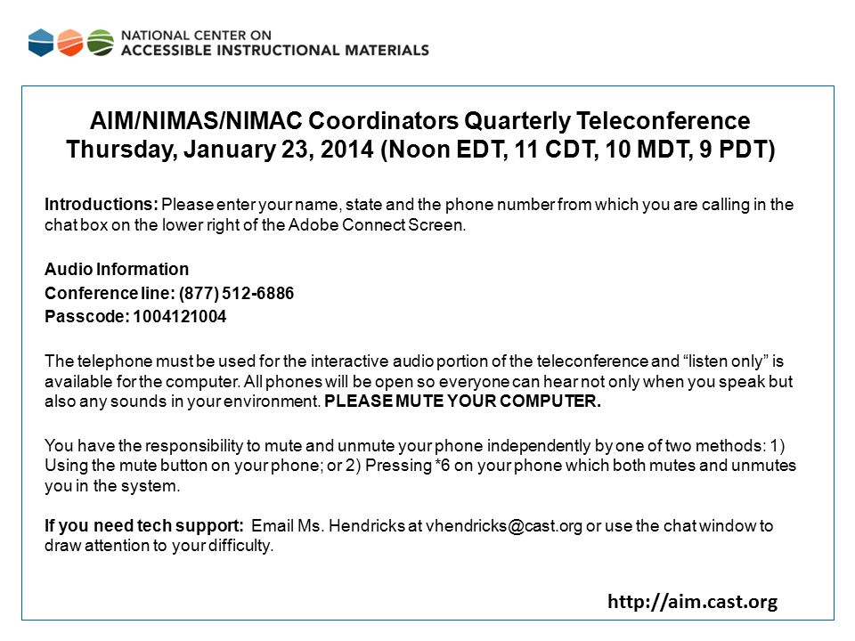 http://aim.cast.org AIM/NIMAS/NIMAC Coordinators Quarterly Teleconference Thursday, January 23, 2014 (Noon EDT, 11 CDT, 10 MDT, 9 PDT) Introductions: