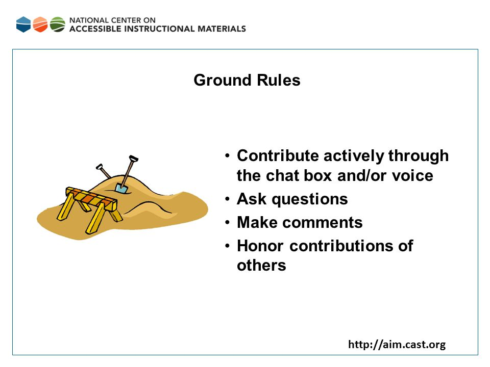 http://aim.cast.org Ground Rules Contribute actively through the chat box and/or voice Ask questions Make comments Honor contributions of others