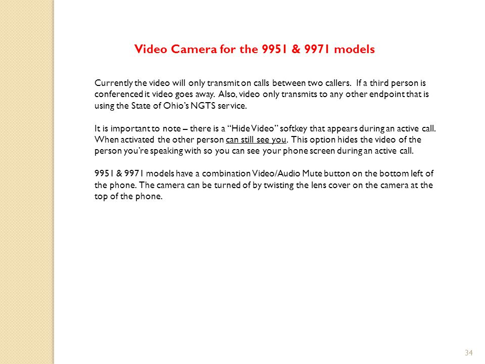 Video Camera for the 9951 & 9971 models Currently the video will only transmit on calls between two callers.