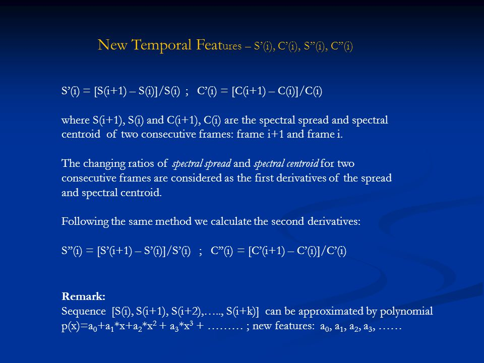 Derived Database MPEG7 features Non-MPEG7 features & new temporal features Roll-Off Flux Mel frequency cepstral coefficients (MFCC) Tristimulus and si