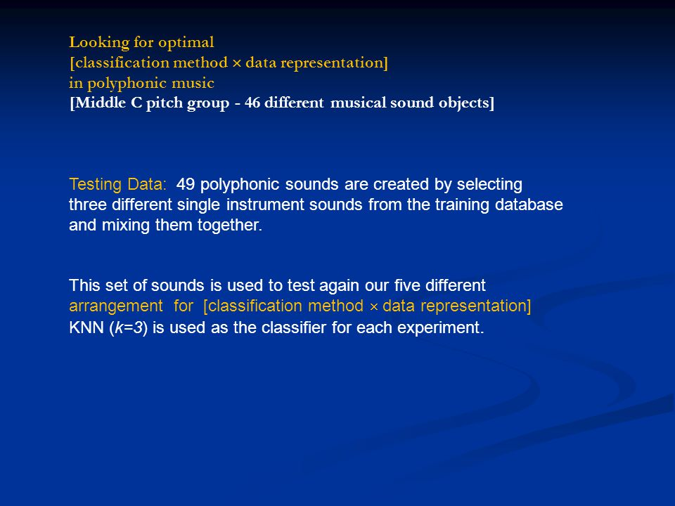 Looking for optimal [classification method  data representation] in monophonic music [Middle C pitch group - 46 different musical sound objects] Expe